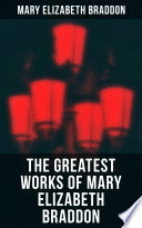 The Greatest Works of Mary Elizabeth Braddon