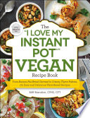 The  I Love My Instant Pot    Vegan Recipe Book