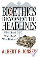 Bioethics Beyond the Headlines Book