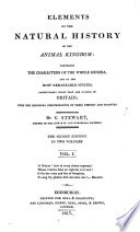 Elements of the Natural History of the Animal Kingdom  Comprising the Characters of the Whole Genera  and of the Most Remarkable Species  Particularly Those that are Natives of Britain  Etc  The Second Edition Book