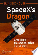 """SpaceX's Dragon: America's Next Generation Spacecraft"" by Erik Seedhouse"