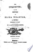 """""""The Coquette; Or, The History of Eliza Wharton: A Novel: Founded on Fact"""" by Hannah Webster Foster"""