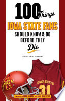 100 Things Iowa State Fans Should Know   Do Before They Die