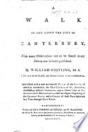 A Walk in and about the City of Canterbury     Embellished with a new and correct plan of the city  etc