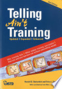 """""""Telling Ain't Training, 2nd edition: Updated, Expanded, Enhanced"""" by Harold D. Stolovitch, Erica J. Keeps, Marc Jeffrey Rosenberg"""