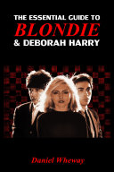 The Essential Guide to Blondie and Deborah Harry
