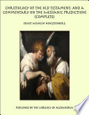 Christology Of The Old Testament And A Commentary On The Messianic Predictions Complete