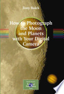 How to Photograph the Moon and Planets with Your Digital Camera Book