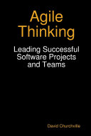 Agile Thinking: Leading Successful Software Projects and Teams