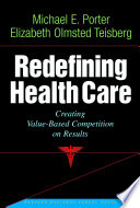 """Redefining Health Care: Creating Value-based Competition on Results"" by Michael E. Porter, Elizabeth Olmsted Teisberg"