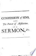 Confession of Sins and the Power of Absolution in a Sermon Preach'd to the University of Cambridge in the Year, 1637