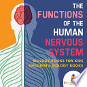 The Functions of the Human Nervous System   Biology Books for Kids   Children s Biology Books Book