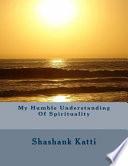 My Humble Understanding of Spirituality