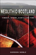 Neolithic Scotland  Timber  Stone  Earth and Fire