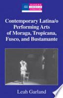 Contemporary Latina/o Performing Arts of Moraga, Tropicana, Fusco, and Bustamante