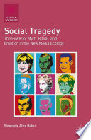 Social Tragedy  : The Power of Myth, Ritual, and Emotion in the New Media Ecology