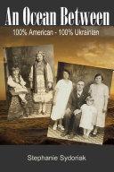 An Ocean Between: 100% American-100% Ukrainian