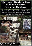 The Hunting Ranch, Outfitters, and Guide's Marketing Handbook