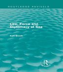 Law, Force and Diplomacy at Sea (Routledge Revivals)