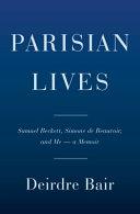 Parisian lives: Samuel Beckett, Simone de Beauvoir, and me : a memoir