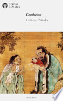 Delphi Collected Works of Confucius   Four Books and Five Classics of Confucianism  Illustrated  Book PDF