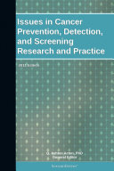 Issues in Cancer Prevention, Detection, and Screening Research and Practice: 2011 Edition