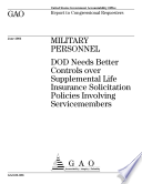Military personnel DOD needs better controls over supplemental life insurance solicitation policies involving servicemembers : report to congresssional requesters.