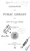Catalogue Of The Public Library Of The City Of Fall River