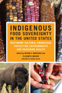 """Indigenous Food Sovereignty in the United States: Restoring Cultural Knowledge, Protecting Environments, and Regaining Health"" by Devon A. Mihesuah, Elizabeth Hoover, Winona LaDuke"