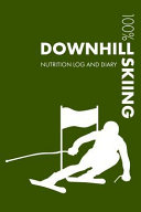 Downhill Skiing Sports Nutrition Journal  Daily Downhill Skiing Nutrition Log and Diary for Skier and Coach