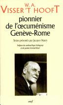 W.A. Visser't Hooft, pionnier de l'oecuménisme