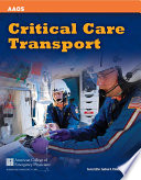 """Critical Care Transport"" by American Academy of Orthopaedic Surgeons (AAOS),, American College of Emergency Physicians (ACEP),"
