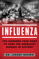 Influenza: the hundred-year hunt to cure the deadliest disease in history