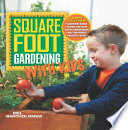 Square Foot Gardening with Kids  : Learn Together: - Gardening Basics - Science and Math - Water Conservation - Self-sufficiency - Healthy Eating