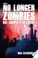 No Longer Zombies But Complete in Christ Volume 1