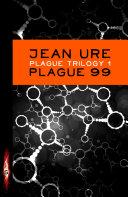 Plague Trilogy: Plague 99 Pdf/ePub eBook