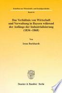 Das Verhältnis von Wirtschaft und Verwaltung in Bayern während der Anfänge der Industrialisierung (1834-1868)