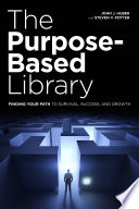 The Purpose Based Library  Finding Your Path to Survival  Success  and Growth