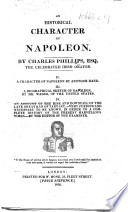 An Historical Character Of Napoleon By C Phillips Ii A Character Of Napoleon By Another Hand Iii A Biographical Sketch Of Napoleon By Mr Walsh Iv An Account Of The Rise And Downfall Of The Late Grand Kan Of Tartary By The Editor Of The Examiner I E Leigh Hunt