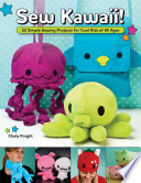 Sew Kawaii!  : 22 Simple Sewing Projects for Cool Kids of All Ages