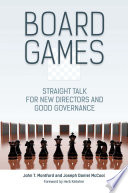 Board Games Straight Talk for New Directors and Good Governance
