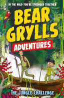 A Bear Grylls Adventure 3  The Jungle Challenge