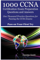 1000 Ccna Certification Exam Preparation Questions And Answers One Thousand Practice Questions For Passing The Ccna Exams Pass On Your First Try
