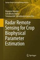 Radar Remote Sensing for Crop Biophysical Parameter Estimation