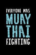 Everyone Was Muay Thai Fighting