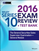 Wiley Series 10 Exam Review 2016 + Test Bank: The General Securities ...
