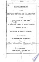 Recollections of the Private Centennial Celebration of the Overthrow of the Tea  at Griffin s Wharf  in Boston Harbor  December 16  1773 Book PDF