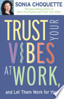 """Trust Your Vibes at Work and Let Them Work for You!"" by Sonia Choquette"