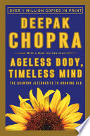 """Ageless Body, Timeless Mind: The Quantum Alternative to Growing Old"" by Deepak Chopra, M.D."