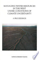 Managing Water Resources in the West Under Conditions of Climate Uncertainty